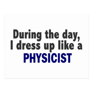 During The Day I Dress Up Like A Physicist Postcards