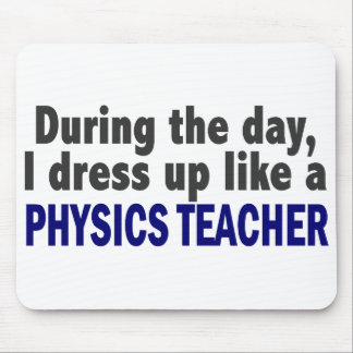 During The Day I Dress Up Like A Physics Teacher Mouse Pad