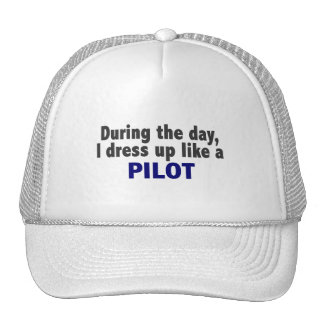 During The Day I Dress Up Like A Pilot Trucker Hats