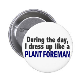 During The Day I Dress Up Like A Plant Foreman Buttons