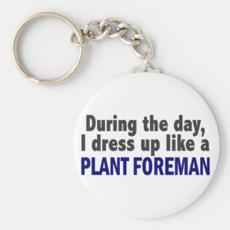 During The Day I Dress Up Like A Plant Foreman Key Chain