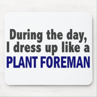 During The Day I Dress Up Like A Plant Foreman Mousepads