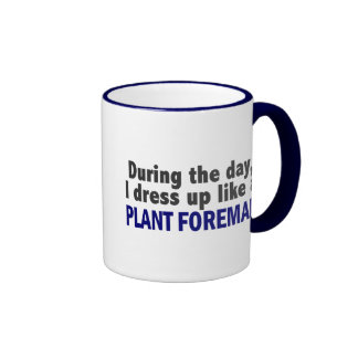 During The Day I Dress Up Like A Plant Foreman Mugs