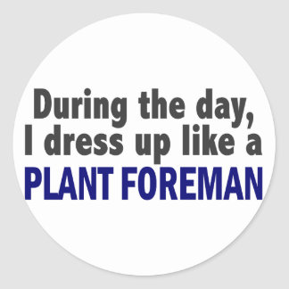 During The Day I Dress Up Like A Plant Foreman Round Sticker