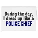 During The Day I Dress Up Like A Police Chief Greeting Cards