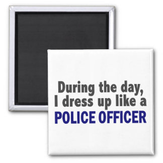During The Day I Dress Up Like A Police Officer Fridge Magnets