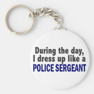 During The Day I Dress Up Like A Police Sergeant Keychain