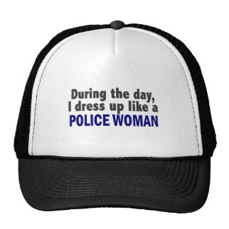 During The Day I Dress Up Like A Police Woman Trucker Hats