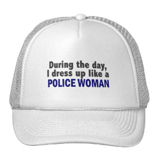 During The Day I Dress Up Like A Police Woman Mesh Hat