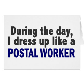During The Day I Dress Up Like A Postal Worker Card