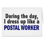 During The Day I Dress Up Like A Postal Worker Greeting Card