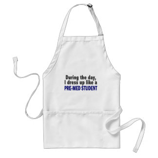 During The Day I Dress Up Like A Pre-Med Student Aprons