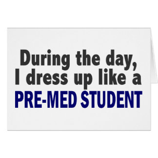 During The Day I Dress Up Like A Pre-Med Student Greeting Card