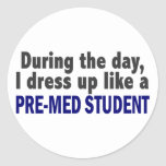 During The Day I Dress Up Like A Pre-Med Student Round Stickers