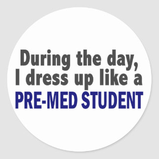 During The Day I Dress Up Like A Pre-Med Student Classic Round Sticker