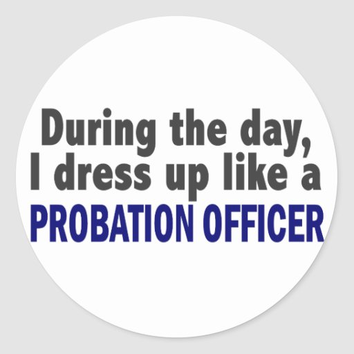 During The Day I Dress Up Like A Probation Officer Classic Round Sticker