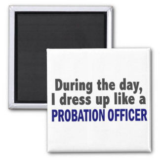 During The Day I Dress Up Like A Probation Officer Fridge Magnets