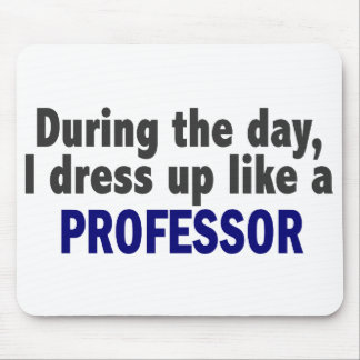 During The Day I Dress Up Like A Professor Mouse Pad