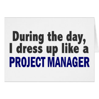 During The Day I Dress Up Like A Project Manager Card