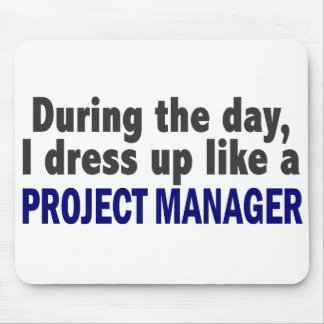 During The Day I Dress Up Like A Project Manager Mouse Pad