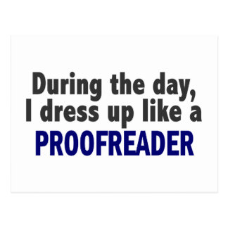During The Day I Dress Up Like A Proofreader Postcard