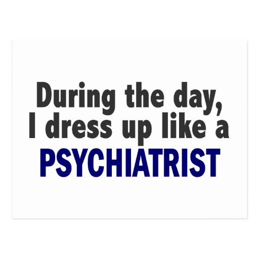 During The Day I Dress Up Like A Psychiatrist Postcards