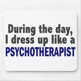 During The Day I Dress Up Like A Psychotherapist Mouse Pad