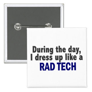 During The Day I Dress Up Like A Rad Tech 2 Inch Square Button