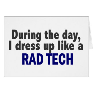 During The Day I Dress Up Like A Rad Tech Greeting Card