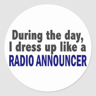 During The Day I Dress Up Like A Radio Announcer Round Sticker