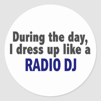 During The Day I Dress Up Like A Radio DJ Round Stickers