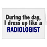 During The Day I Dress Up Like A Radiologist Greeting Card