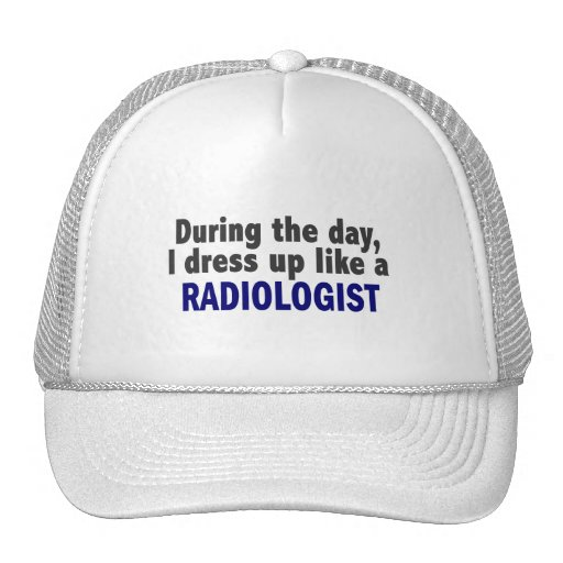 During The Day I Dress Up Like A Radiologist Trucker Hat