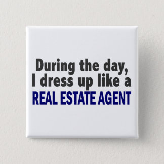 During The Day I Dress Up Like A Real Estate Agent Button