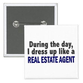 During The Day I Dress Up Like A Real Estate Agent Pinback Buttons