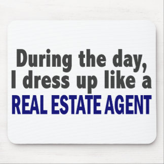 During The Day I Dress Up Like A Real Estate Agent Mouse Pad