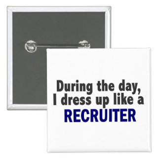During The Day I Dress Up Like A Recruiter 2 Inch Square Button