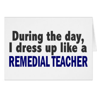 During The Day I Dress Up Like A Remedial Teacher Card