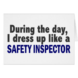 During The Day I Dress Up Like A Safety Inspector Greeting Card