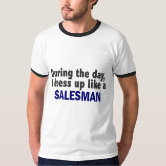 During The Day I Dress Up Like A Salesman