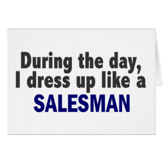 During The Day I Dress Up Like A Salesman Card