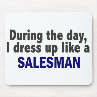 During The Day I Dress Up Like A Salesman Mouse Pad