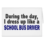 During The Day I Dress Up Like A School Bus Driver Cards