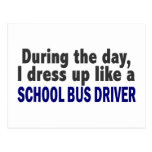During The Day I Dress Up Like A School Bus Driver Post Cards