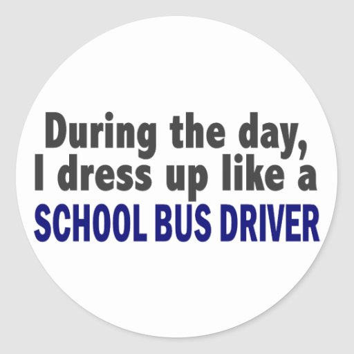 During The Day I Dress Up Like A School Bus Driver Sticker