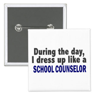 During The Day I Dress Up Like A School Counselor 2 Inch Square Button