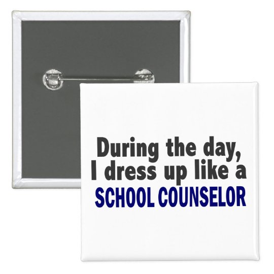 During The Day I Dress Up Like A School Counselor Button