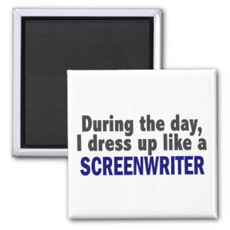 During The Day I Dress Up Like A Screenwriter Fridge Magnet