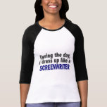 During The Day I Dress Up Like A Screenwriter Tshirt