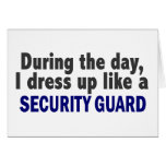 During The Day I Dress Up Like A Security Guard Greeting Card
